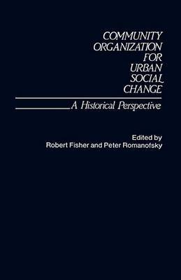 Community Organization for Urban Social Change: A Historical Perspective