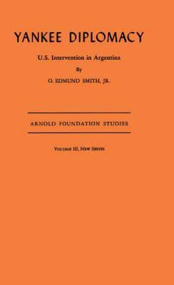 Yankee Diplomacy: U.S. Intervention in Argentina