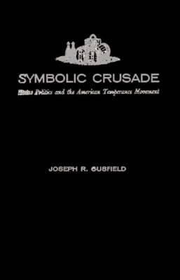 Symbolic Crusade: Status Politics and the American Temperance Movement