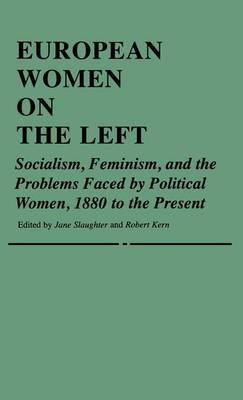 European Women on the Left: Socialism, Feminism, and the Problems Faced by Political Women 1880 to the Present