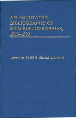An Annotated Bibliography of ERIC Bibliographies, 1966-1980.