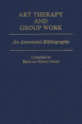 Art Therapy and Group Work: An Annotated Bibliography