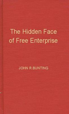 The Hidden Face of Free Enterprise: The Strange Economics of the American Businessman