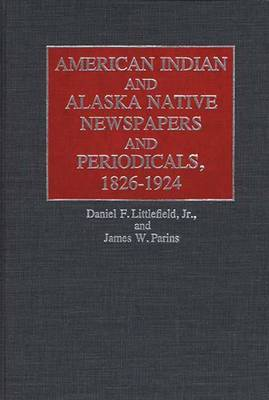 American Indian and Alaska Native Newspapers and Periodicals, 1826-1924: 1826-1924