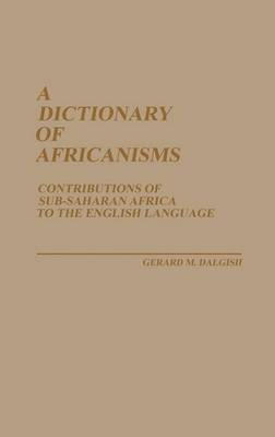 A Dictionary of Africanisms: Contributions of Sub-Saharan Africa to the English Language
