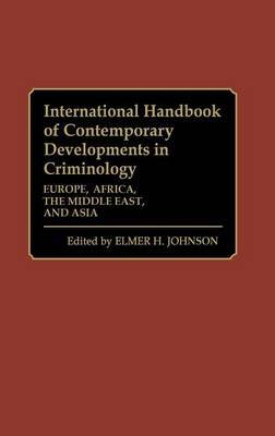 International Handbook of Contemporary Developments in Criminology: Volume 2: International Handbook of Contemporary Developments in Criminology Europe, Africa, the Middle East and Asia