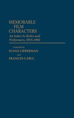 Memorable Film Characters: An Index to Roles and Performers, 1915-1983