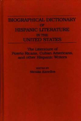 Biographical Dictionary of Hispanic Literature in the United States: The Literature of Puerto Ricans, Cuban Americans, and Other Hispanic Writers