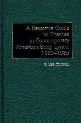 A Resource Guide to Themes in Contemporary American Song Lyrics, 1950-1985