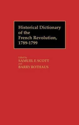 Historical Dictionary of the French Revolution: Volume 2: Historical Dictionary of the French Revolution, L-Z V2 L-Z