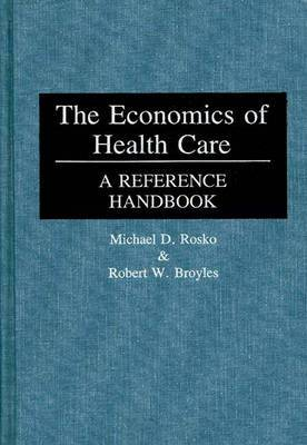 The Economics of Health Care: A Reference Handbook