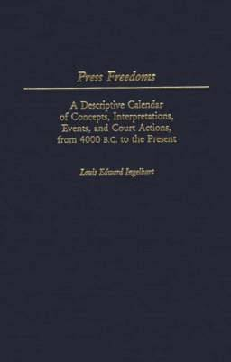 Press Freedoms: A Descriptive Calendar of Concepts, Interpretations, Events and Court Actions from 4000 BC to the Present