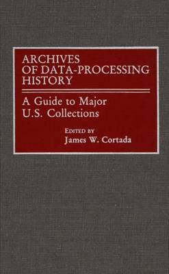 Archives of Data Processing History: A Guide to Major U.S. Collections