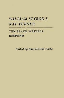 William Styron's  Nat Turner : Ten Black Writers Respond