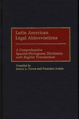 Latin American Legal Abbreviations: A Comprehensive Spanish/Portuguese Dictionary with English Translations
