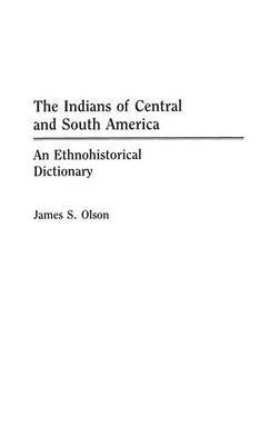 The Indians of Central and South America: An Ethnohistorical Dictionary