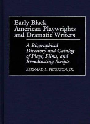 Early Black American Playwrights and Dramatic Writers: A Biographical Directory and Catalog of Plays, Films, and Broadcasting Scripts