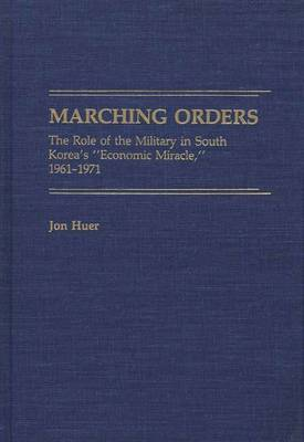Marching Orders: The Role of the Military in South Korea's  Economic Miracle  1961-1971