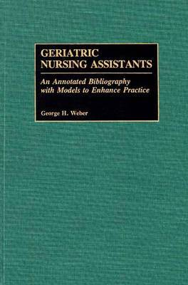 Geriatric Nursing Assistants: An Annotated Bibliography with Models to Enhance Practice