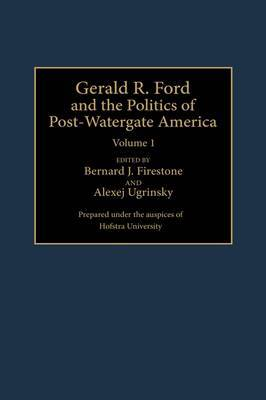 Gerald R.Ford and the Politics of Post-Watergate America: v. 1