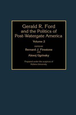 Gerald R.Ford and the Politics of Post-Watergate America: v. 2