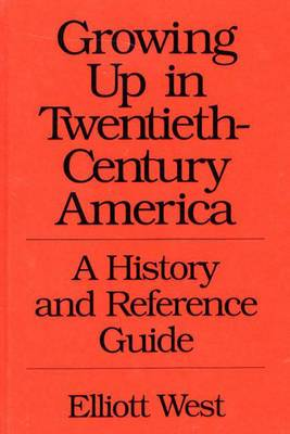 Growing Up in Twentieth-Century America: A History and Reference Guide