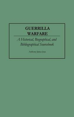 Guerrilla Warfare: A Historical, Biographical, and Bibliographical Sourcebook