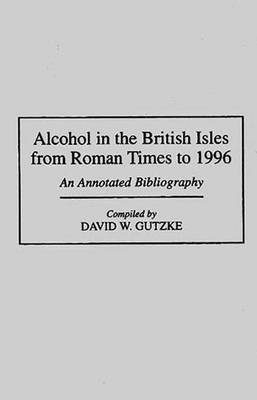 Alcohol in the British Isles from Roman Times to 1996: An Annotated Bibliography