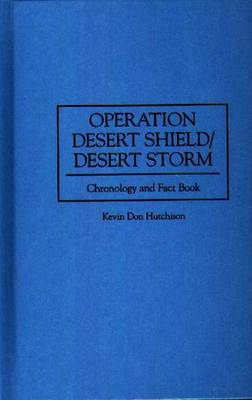 Operation Desert Shield/Desert Storm: Chronology and Fact Book