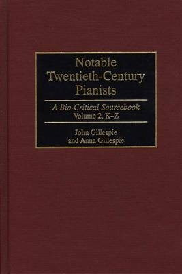 Notable Twentieth-century Pianists: A Bio-critical Sourcebook: v. 2: A Bio-critical Sourcebook