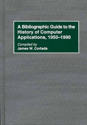 A Bibliographic Guide to the History of Computer Applications, 1950-1990