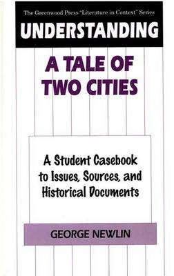 Understanding a Tale of Two Cities: A Student Casebook to Issues, Sources, and Historical Documents