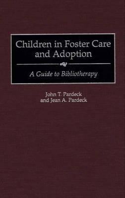 Children in Foster Care and Adoption: A Guide to Bibliotherapy