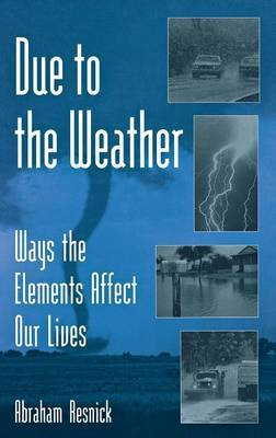 Due to the Weather: Ways the Elements Affect Our Lives