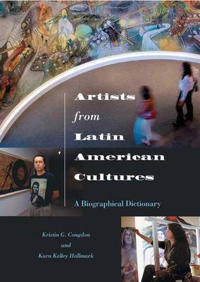 Artists from Latin American Cultures: A Biographical Dictionary