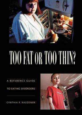 Too Fat or Too Thin?: A Reference Guide to Eating Disorders