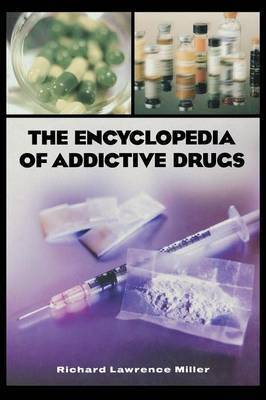 The Encyclopedia of Addictive Drugs: A Reference Guide to Their History and Use