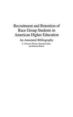 Recruitment and Retention of Race Group Students in American Higher Education: An Annotated Bibliography