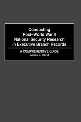 Conducting Post-World War II National Security Research in Executive Branch Records: A Comprehensive Guide