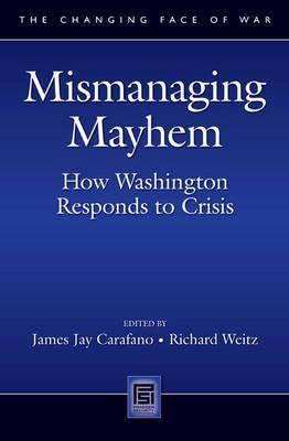 Mismanaging Mayhem: How Washington Responds to Crisis