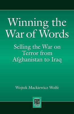 Winning the War of Words: Selling the War on Terror from Afghanistan to Iraq