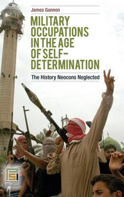 Military Occupations in the Age of Self-Determination: The History Neocons Neglected