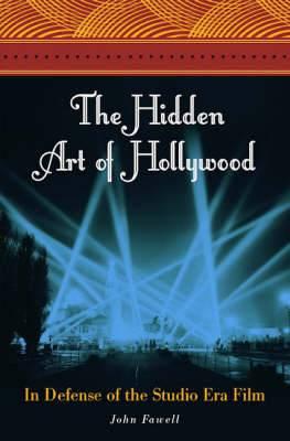 The Hidden Art of Hollywood: In Defense of the Studio Era Film