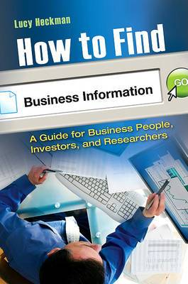 How to Find Business Information: A Guide for Businesspeople, Investors, and Researchers