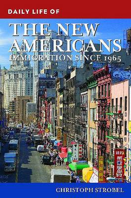 Daily Life of the New Americans: Immigration since 1965