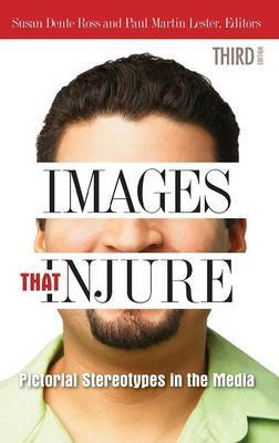 Images That Injure: Pictorial Stereotypes in the Media, 3rd Edition