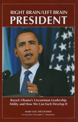 Right Brain/Left Brain President: Barack Obama's Uncommon Leadership Ability, and How We Can Each Develop it