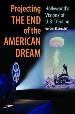 Projecting the End of the American Dream: Hollywood's Visions of U.S. Decline