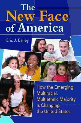 The New Face of America: How the Emerging Multiracial, Multiethnic Majority is Changing the United States