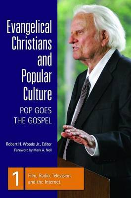 Evangelical Christians and Popular Culture [3 Volumes]: Pop Goes the Gospel